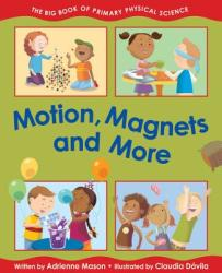 Motion, Magnets and More: The Big Book of Primary Physical Science (ISBN: 9781554537075)