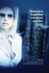 Violence in Argentine Literature and Film - 1989-2005 (ISBN: 9781552385043)