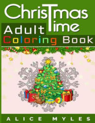 Christmas Time: Adult Coloring Book - Alice Myles (ISBN: 9781540351395)