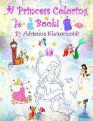 A Princess Coloring Book! - Adrienne Kleinschmidt (ISBN: 9781540459398)