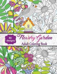 Flowery Garden-Adult Coloring Book - Oancea Camelia (ISBN: 9781539875611)