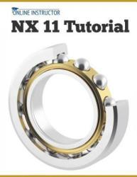 Nx 11 Tutorial - Online Instructor (ISBN: 9781539397977)