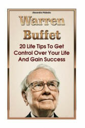 Warren Buffett: 20 Life Tips to Get Control Over Your Life and Gain Success: (Warren Buffet Biography, Business Success, the Essays of (ISBN: 9781522924487)
