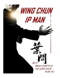IP Man Wing Chun: Best Amateur Book on Wing Chun (ISBN: 9781523636815)