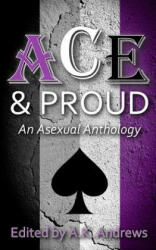 Ace & Proud: An Asexual Anthology - A K Andrews (ISBN: 9781517286668)