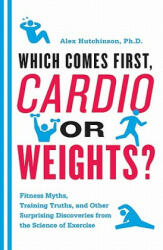 Which Comes First, Cardio or Weights? - Alex Hutchinson (ISBN: 9780062007537)