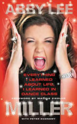 Everything I Learned about Life, I Learned in Dance Class - Abby Lee Miller (ISBN: 9780062304872)