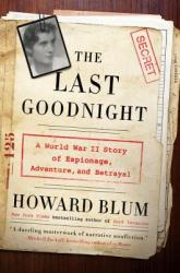 The Last Goodnight: A World War II Story of Espionage, Adventure, and Betrayal (ISBN: 9780062307675)
