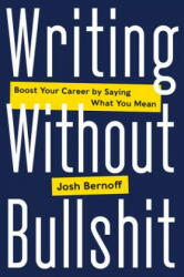 Writing Without Bullshit - Joshua Bernoff (ISBN: 9780062477156)