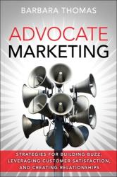Advocate Marketing: Strategies for Building Buzz, Leveraging Customer Satisfaction, and Creating Relationships (ISBN: 9780134496054)