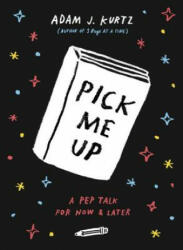 Pick Me Up: A Pep Talk for Now and Later - Adam J. Kurtz (ISBN: 9780143109082)