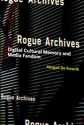 Rogue Archives - Abigail De Kosnik (ISBN: 9780262034661)