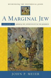 A Marginal Jew: Rethinking the Historical Jesus, Volume V: Probing the Authenticity of the Parables (ISBN: 9780300211900)