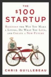 $100 Startup - Chris Guillebeau (ISBN: 9780307951526)