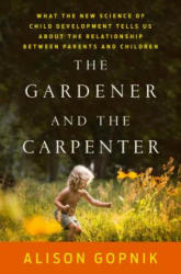 The Gardener and the Carpenter - Alison Gopnik (ISBN: 9780374229702)