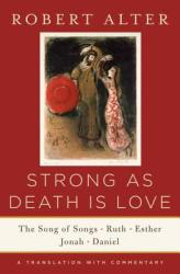 Strong as Death Is Love: The Song of Songs, Ruth, Esther, Jonah, and Daniel, a Translation with Commentary (ISBN: 9780393243048)