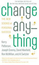 Change Anything - Kerry Patterson, Joseph Grenny, David Maxfield, Ron McMillan, Al Switzler (ISBN: 9780446573900)
