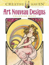Creative Haven Art Nouveau Designs Coloring Book - Alphonse Marie Mucha, Ed Sibbett, Jr (ISBN: 9780486781891)