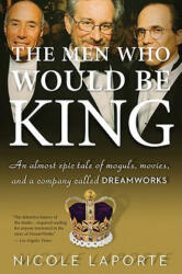 The Men Who Would Be King: An Almost Epic Tale of Moguls, Movies, and a Company Called DreamWorks (ISBN: 9780547520278)