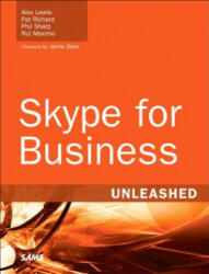 Skype for Business Unleashed - Alex Lewis, Dr Paul Richard, John Sharp, Rui Young Maximo (ISBN: 9780672338496)