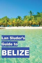 LAN Sluder's Guide to Belize (ISBN: 9780692663530)