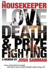 The Housekeeper: Love, Death, Prizefighting (ISBN: 9780692682159)