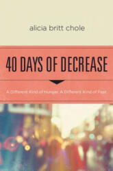 40 Days of Decrease: A Different Kind of Hunger. a Different Kind of Fast. , Paperback (ISBN: 9780718076603)