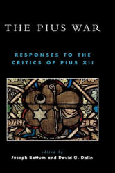 The Pius War: Responses to the Critics of Pius XII (ISBN: 9780739109069)