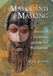 Masks and Masking - Faces of Tradition and Belief Worldwide (ISBN: 9780786445783)