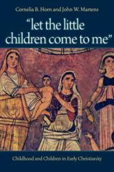 Let the Little Children Come to Me: Childhood and Children in Early Christianity (ISBN: 9780813216744)