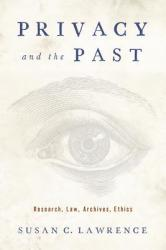 Privacy and the Past - Research, Law, Archives, Ethics (ISBN: 9780813574363)