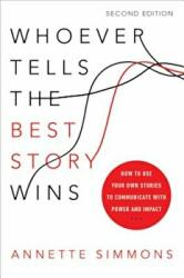 Whoever Tells the Best Story Wins: How to Use Your Own Stories to Communicate with Power and Impact (ISBN: 9780814449134)