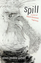 Spill: Scenes of Black Feminist Fugitivity (ISBN: 9780822362722)