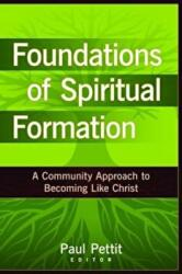 Foundations of Spiritual Formation: A Community Approach to Becoming Like Christ (ISBN: 9780825434693)