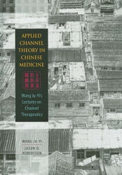Applied Channel Theory in Chinese Medicine - Wang Ju-yi, Jason D. Robertson (ISBN: 9780939616626)