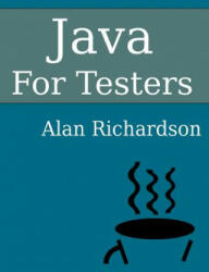 Java for Testers: Learn Java Fundamentals Fast (ISBN: 9780956733252)