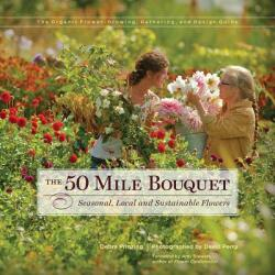 The 50 Mile Bouquet: Seasonal, Local and Sustainable Flowers (ISBN: 9780983272649) (ISBN: 9780983272649)