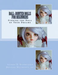 Ball-Jointed Dolls for Beginners: Finding the Doll of Your Dreams - Alison Boyd Rasmussen, Melissa Metheney (ISBN: 9780983681601)