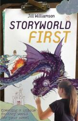 Storyworld First: Creating a Unique Fantasy World for Your Novel (ISBN: 9780988759473)