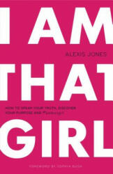 I Am That Girl: How to Speak Your Truth, Discover Your Purpose, and #bethatgirl (ISBN: 9780989322287)