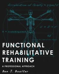 Functional Rehabilitative Training: A Professional Approach (ISBN: 9780993184307)