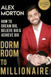 Dorm Room to Millionaire - Alex Morton (ISBN: 9780996148641)