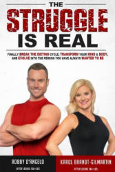 The Struggle Is Real: Finally Break the Dieting Cycle, Transform Your Mind Body, and Evolve Into the Person You Have Always Wanted to Be (ISBN: 9780996340267)