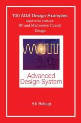 100 Ads Design Examples: Based on the Textbook: RF and Microwave Circuit Design (ISBN: 9780996446624)