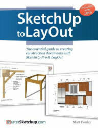 Sketchup to Layout: The Essential Guide to Creating Construction Documents with Sketchup Pro Layout (ISBN: 9780996539302)