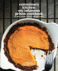 Commissary Kitchen: My Infamous Prison Cookbook (ISBN: 9780997146233)