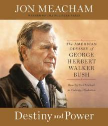 Destiny and Power: The American Odyssey of George Herbert Walker Bush (ISBN: 9781101922965)