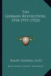 The German Revolution, 1918-1919 (ISBN: 9781167198311)