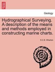 Hydrographical Surveying. a Description of the Means and Methods Employed in Constructing Marine Charts (ISBN: 9781241386931)