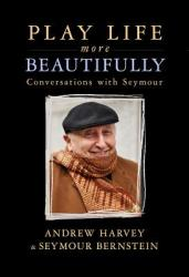 Play Life More Beautifully: Conversations with Seymour (ISBN: 9781401950521)